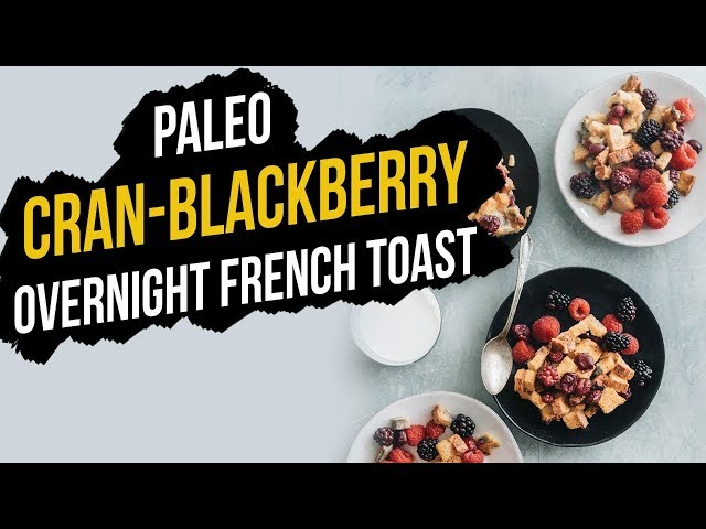 How to Make Paleo Cran-Blackberry Overnight French Toast
