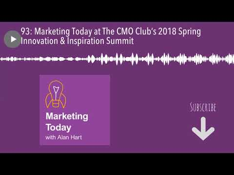 93: Marketing Today at The CMO Club's 2018 Spring Innovation & Inspiration Summit