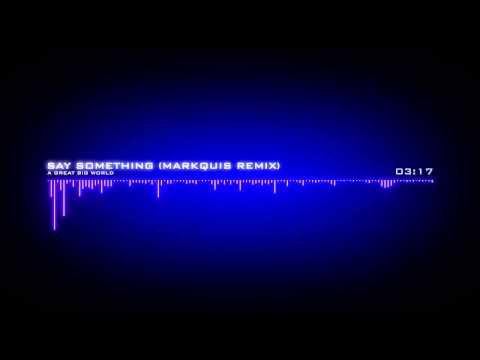 A Great Big World - Say Something ((Markquis Remix)) HD Quality!