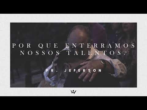 POR QUE ENTERRAMOS NOSSOS TALENTOS? - Pastor Jeferson - ÁUDIO