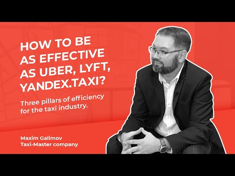 Maxim Galimov talks about how to create an efficient taxi service like Uber