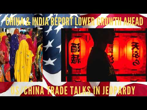 China & India Report Lower Growth Ahead & US Trade Deal in Jeopardy