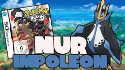 Kann ich NUR mit IMPOLEON Pokémon Platin durchspielen?