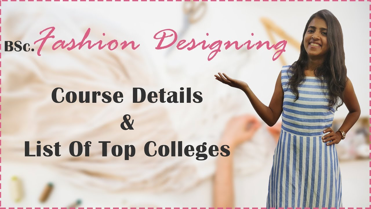 Bsc Fashion Apparel Design Course Details Eligibility List Of Best Colleges Youtube