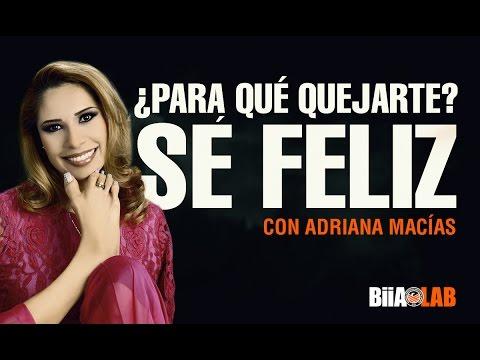 Adriana Macías - ¿Para qué quejarte? Sé feliz