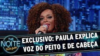 The Noite (05/06/15) -  Exclusivo: Paula Lima explica Voz do peito e voz de cabeça