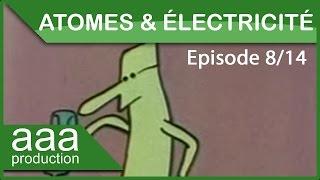 Des atomes et l'électricité - Episode 8