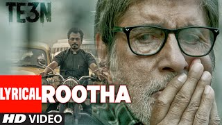 ROOTHA LYRICAL Video song | TE3N | Amitabh Bachchan, Nawazuddin Siddiqui & Vidya Balan | T-Series