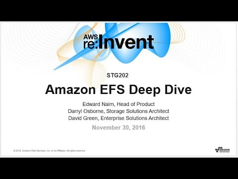 AWS re:Invent 2016: Deep Dive on Amazon Elastic File System (STG202)