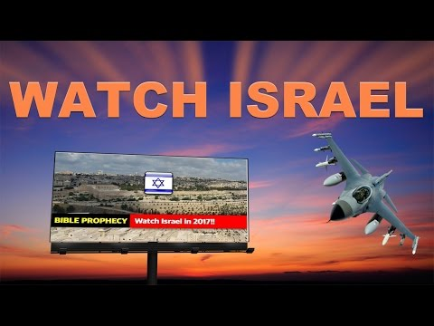 Bible Prophecy: Watch Israel in 2017 !!