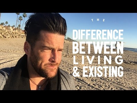 The Difference Between Existing & Living