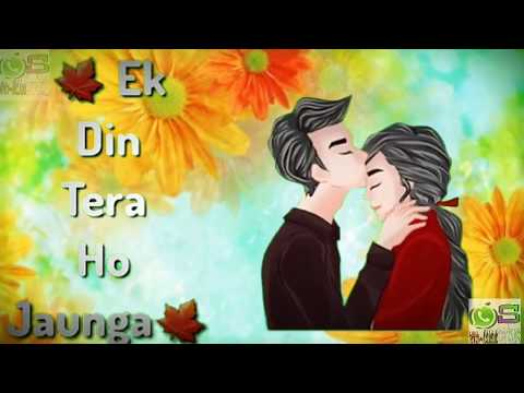 💕new-whatsapp-status-2019❤💕//-ek-din-teri-rahon-mein-song-😊😢😢👍👌👌💐💐🎂🎂