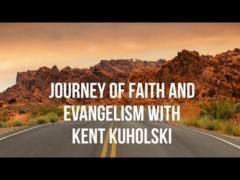 Journey Of Faith and Evangelism With Kent Kuholski