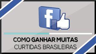 Como Ganhar Curtidas Brasileiras no Facebook - MELHOR SITE