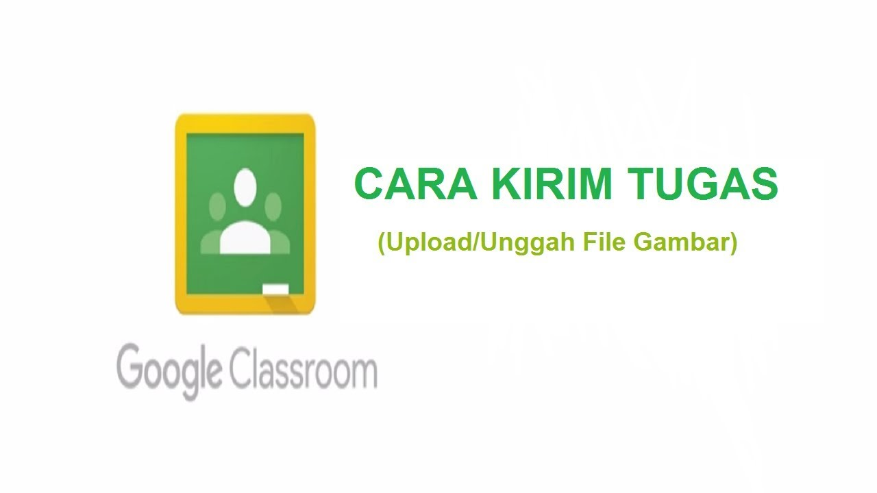 Google Classroom Siswa Cara Mengirim Mengunggah Tugas Youtube