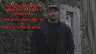 Paranormal Minds Episode 5 - (Part 1 of 2) Llancaiach Fawr Manor and The Carne Park Hotel