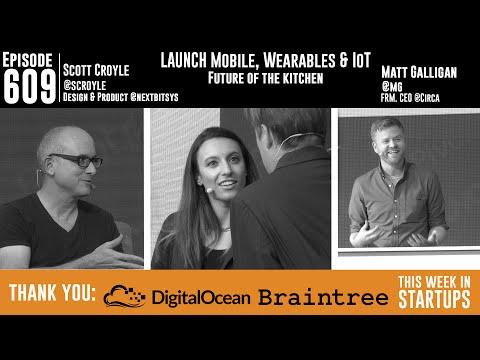 Scott Croyle on vision for Nextbit & Robin; Kitchen of the Future; Matt Galligan's Circa lessons