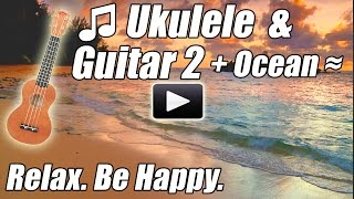 Ukulele & Acoustic Guitar 2 Happy Relaxing Instrumental Music Relax Songs Playlist Ocean Mix Best