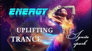 New Best Energy Uplifting & Psy Trance 2017 - Ignite Spark Intensive MIX [Лучший танцевальный транс]