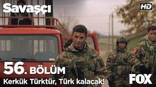 Kerkük Türk'tür, Türk kalacak! Savaşçı 56. Bölüm