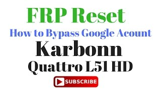 How to Bypass OR  FRP Reset  Karbonn Quattro L51 HD