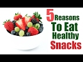5 Reasons to Eat Healthy Snacks Daily-Healthy Snacking Benefits