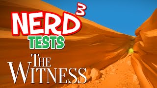 Nerd³ Tests... The Witness