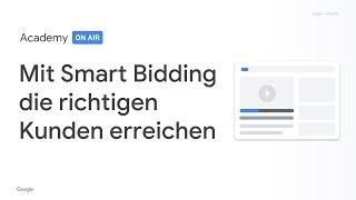 Academy on Air: Mit Smart Bidding die richtigen Kunden erreichen (12.02.19)