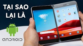 Surface Duo - Tại sao không phải là Windows Mobile hay Windows 10X mà lại là Android ?