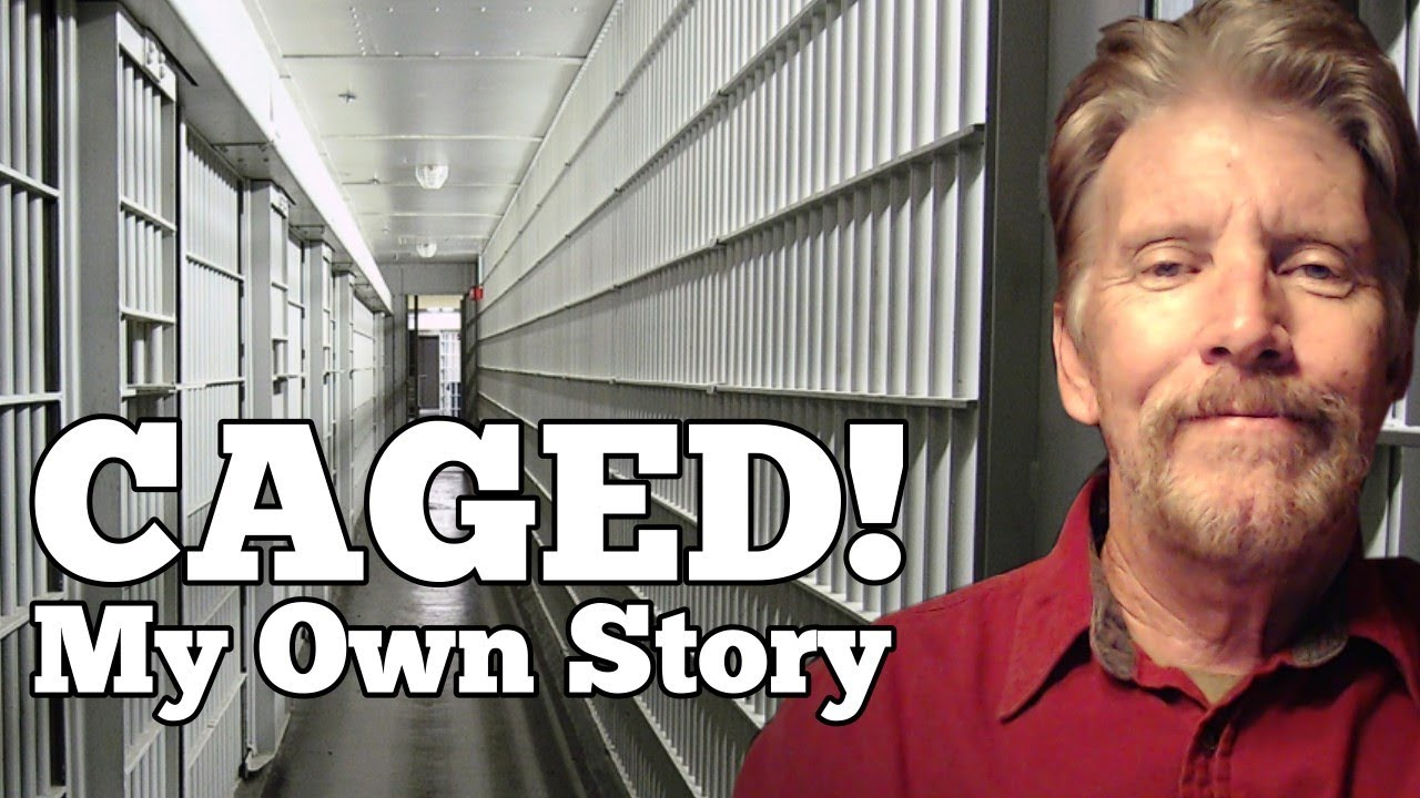 CAGED! My Own Experience Behind Bars.