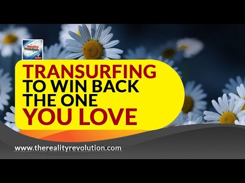 Transurfing To Win Back The One You Love