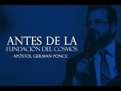 Apóstol German Ponce - Antes De La Fundación Del Cosmos - martes 07 de marzo 2017