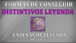 Destiny FORMAS DE CONSEGUIR ENSEÑAS DE LEYENDA   DISTINTIVOS DE LEYENDA  