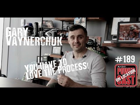 Gary Vaynerchuk - You Have to Love the Process! | Mark Bell's PowerCast #189