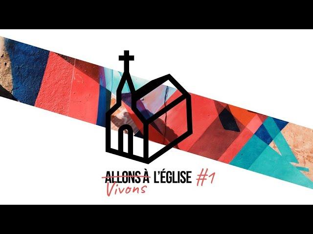 Vivons l'Église #1   Église Comme à la Maison