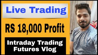 RS 18,000 Profit - Live Trading Vlog - Intraday Futures