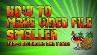 How To Make Video File Size Smaller FAST! (Fraps Recordings and More)