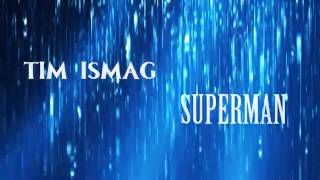 Tim Ismag  - Superman