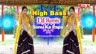High Bass | DJ REMIX | Sonu Ka Papa | Rajasthani DJ Song 2019 | New Marwadi DJ Song 2019