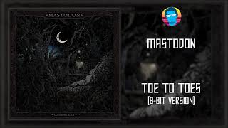 Mastodon - Toe To Toes [8-BIT]
