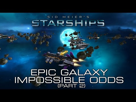 Starships - Epic Galaxy, Impossible Odds (Part 2)