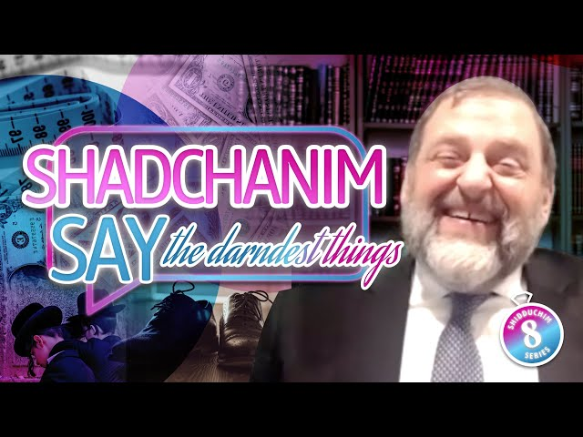 Shadchanim Say the Darndest Things (Shidduch Series #8) (Ep. 122)