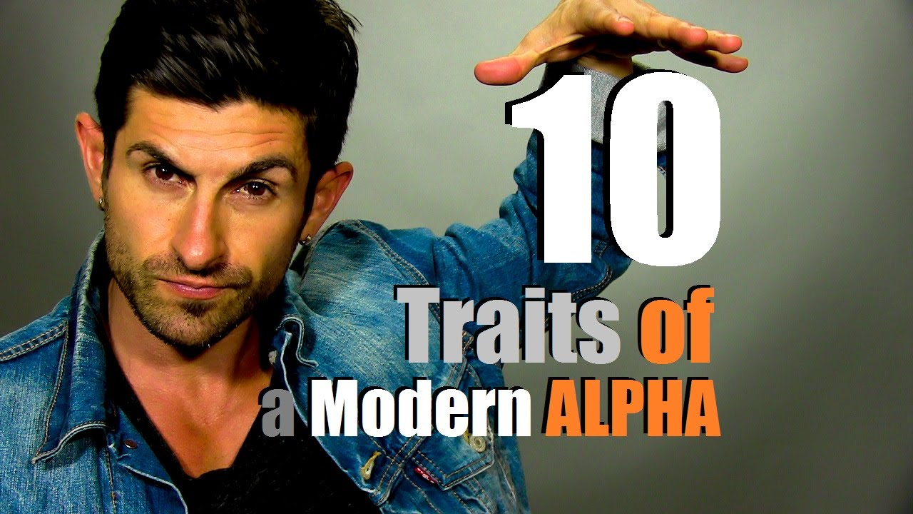 How To Be An Alpha Male Ten Traits Of The Modern Day
