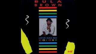 Rula Brown - Love Has No Colour