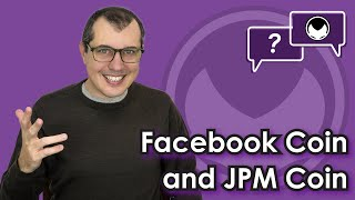 Bitcoin Q&A: Facebook Coin and JPM Coin