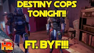 DESTINY COPS WITH BYF!!!!!!