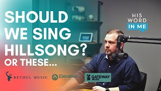 Why We Shouldn't Sing Hillsong, Elevation, Gateway & Bethel music