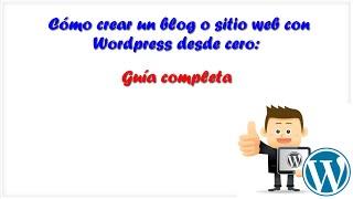 Cómo crear un blog desde cero con WordPress. Guía completa.