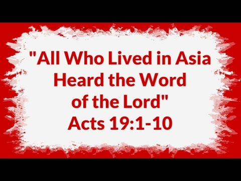 """""""All Who Lived in Asia Heard the Word of the Lord"""" Acts 19:1-10"""