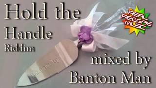 Hold the Handle Riddim mixed by Banton Man